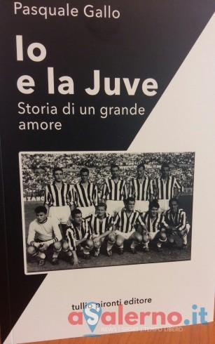 """""""Io e la Juve, storia di un grande amore"""", la favola vissuta dal salernitano Pasquale Gallo - aSalerno.it"""