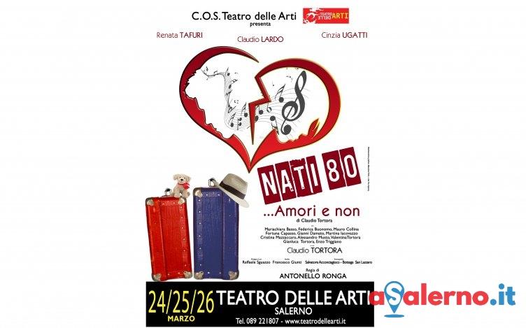 """Sentimenti e nostalgiche turbolenze: al Teatro delle Arti in scena """"Nati 80″ - aSalerno.it"""
