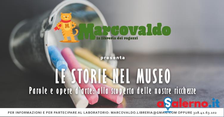 """Marcovaldo presenta """"Le storie al museo"""", gite creative per i più piccoli tra arte e storia - aSalerno.it"""