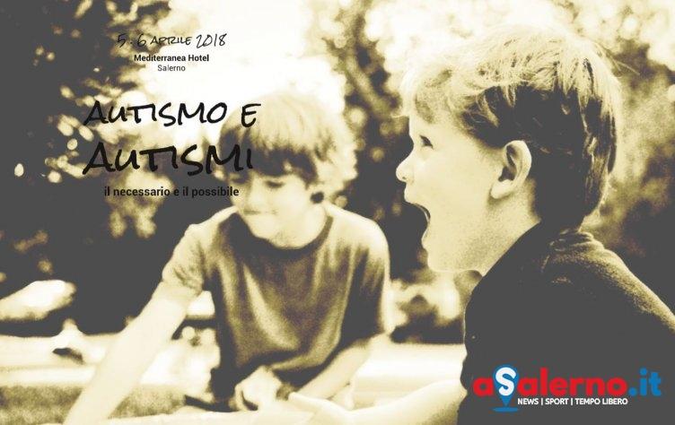 """""""Autismo e autismi: il necessario e il possibile"""", il convegno a Salerno - aSalerno.it"""